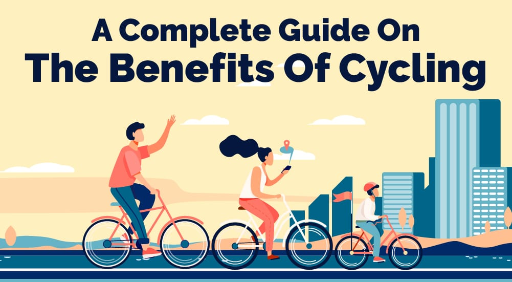 A Complete Guide On The Benefits Of Cycling